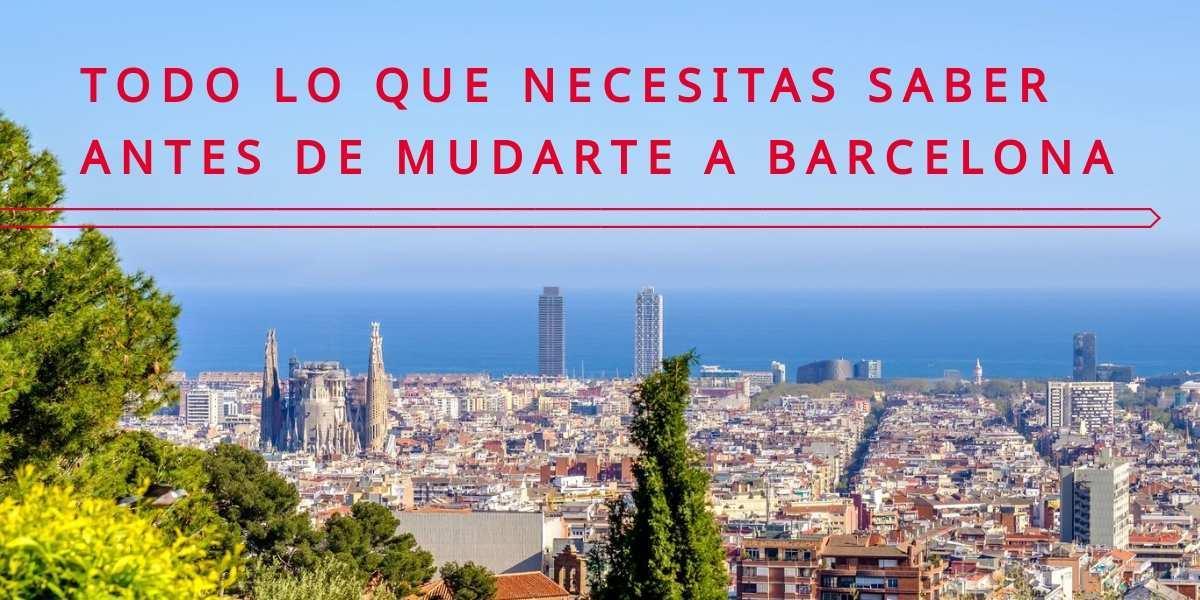 Vivir en Barcelona: todo lo que necesitas saber antes de mudarte a Barcelona