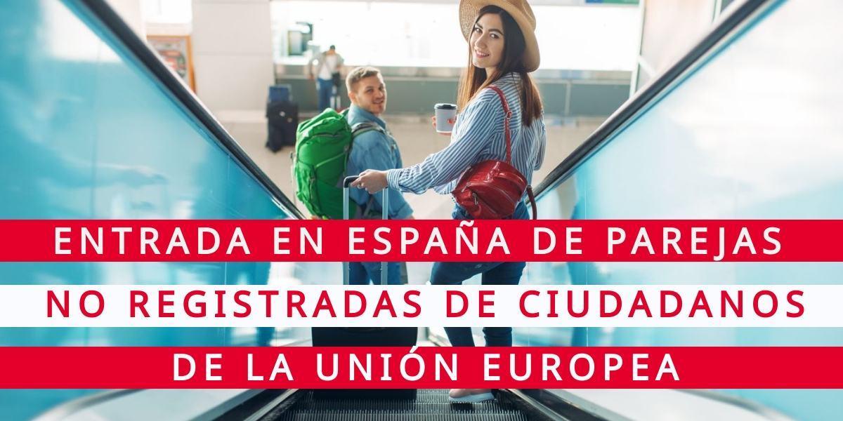 Entrada en España de parejas no registradas de ciudadanos UE