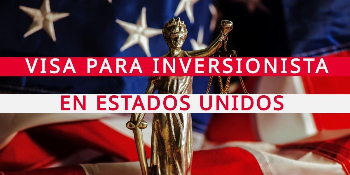 Visa E para inversiones en Estados Unidos
