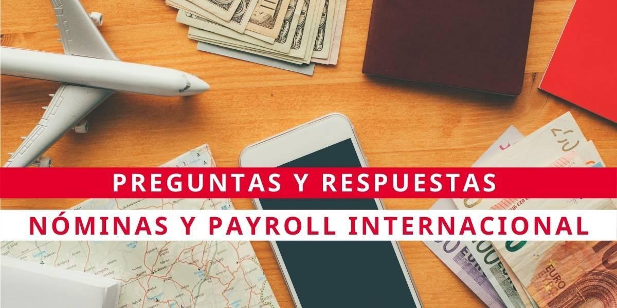 6 Preguntas y respuestas sobre nóminas y Payroll internacional