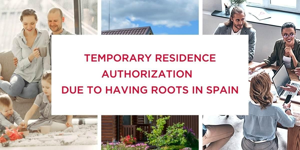 Temporary residence authorization due to having roots in Spain
