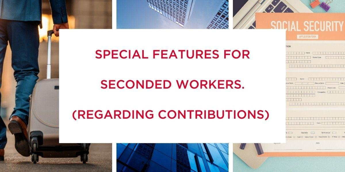 Special features for seconded workers [Regarding contributions]