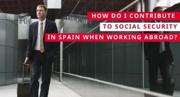 How do i contribute to Social Security in Spain when working abroad?